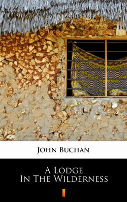 A Lodge in the Wilderness - John Buchan