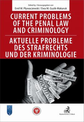 Current problems of the penal Law and Criminology. Aktuelle probleme des Strafrechs und der Kriminologie - Emil Pływaczewski, Ewa Guzik-Makaruk