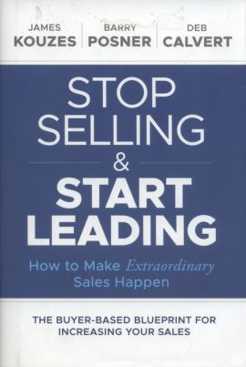 Stop Selling and Start Leading - Deb Calvert, Kouzes James M., Posner Barry Z.