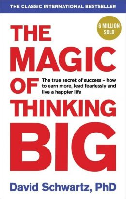 The Magic of Thinking Big - Schwartz David J