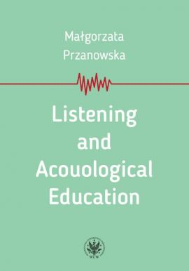 Listening and Acouological Education - Małgorzata Przanowska