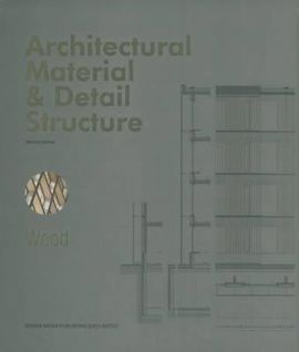 Architectural Material & Detail Structure Wood - Bernard Buhler