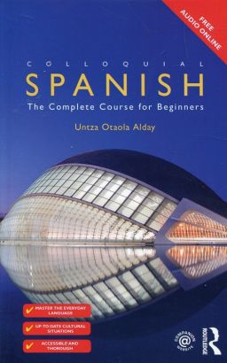 Colloquial Spanish The Complete Course for Beginners - Alday Untza Otaola