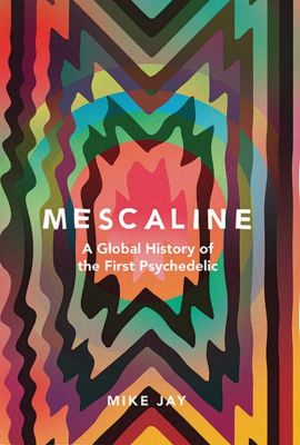 Mescaline - Mike Jay