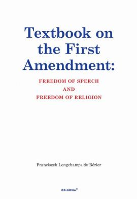 Textbook on the First Amendment Freedom of Speech and Freedom of religion - Franciszek Longchamps De Bérier