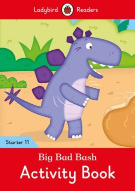 Big Bad Bash Activity Book - Ladybird Readers Starter Level 11