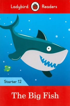 The Big Fish - Ladybird Readers Starter Level 12