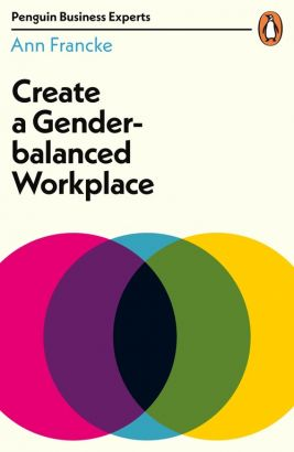 Create a Gender-Balanced Workplace - Ann Francke