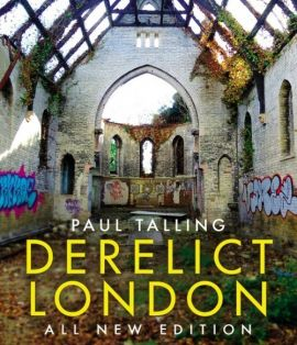 Derelict London: All New Edition - Paul Talling