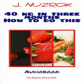 40 kg in three months how to do this - J. Nuzrok