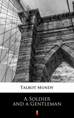 A Soldier and a Gentleman - Talbot Mundy