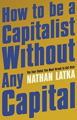 How to Be a Capitalist Without Any Capital - Nathan Latka