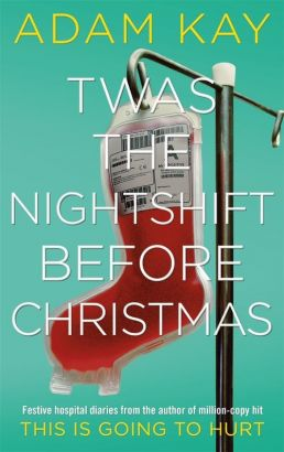Twas The Nightshift Before Christmas - Adam Kay