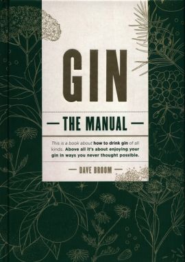Gin: The Manual - Dave Broom