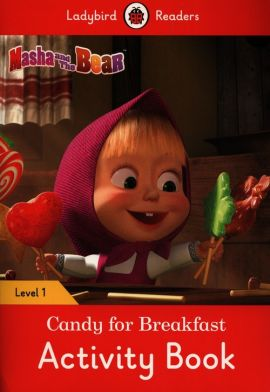 Masha and the Bear: Candy for Breakfast Activity Book - Ladybird Readers Level 1