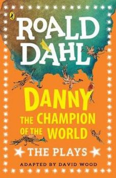 Danny the Champion of the World The Plays - Roald Dahl