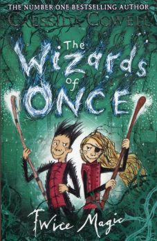 The Wizards of Once 2 Twice Magic - Cressida Cowell